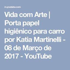 Vida com Arte | Porta papel higiênico para carro por Katia Martinelli - 08 de Março de 2017 - YouTube