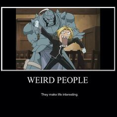 Don't even watch #fullmetal alchemist, but the point is true. Normality is boring and overrated.