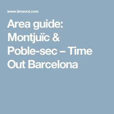 Area guide: Montjuïc & Poble-sec – Time Out Barcelona