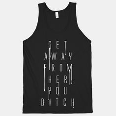 Get Away From Her You Bitch | T-Shirts, Tank Tops, Sweatshirts and Hoodies | HUMAN