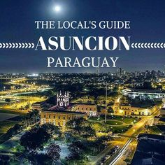 Paraguay Travel Tips l The Local's Guide to Asuncion, Paraguay l @tbproject