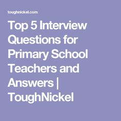 Top 5 Interview Questions for Primary School Teachers and Answers Teaching Interview Questions, Teacher Job Interview, Teacher Interviews, Interview Answers, Primary School Teacher, Primary Teaching, Teaching Jobs, Teaching Time, Teaching Ideas