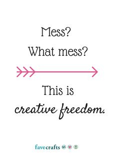 Mess? What Mess? This is creative freedom. DUH. This is so my craft room.