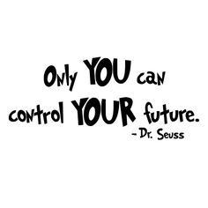 Dr Seuss Quote Only You Can Control Your Future Die-Cut Decal Car Window Wall Bumper Phone Laptop