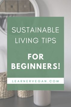 Sustainable Living Tips for Beginners! If you don't know what it means to live a sustainable lifestyle, or you're just looking to get started and learn more, you are in the right place. In this post, I will explain what sustainable living is, the benefits of sustainable living, and ten simple tips that you can start TODAY to kick-off your 'sustainable living for beginners' journey. Discover how to start getting a more eco home, some products you can buy, and eco friendly ideas.
