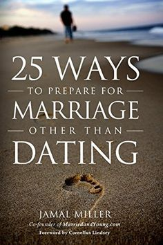 25 Ways to Prepare for Marriage Other than Dating by Jamal Miller http://www.amazon.com/dp/0692250719/ref=cm_sw_r_pi_dp_Ta65ub0TFFTWK