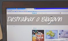 Just happy with less: Destralhar o Bloglovin