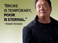 Broke is temporary, poor is eternal. Robert Kiyosaki #Money #Quote