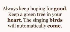 Words Of Hope, Green Trees, Singing, Math, Quotes, Quotations, Math Resources, Quote, Shut Up Quotes