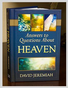 Answers to Questions About Heaven, by Dr. David Jeremiah