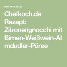 Chefkoch.de Rezept: Zitronengnocchi mit Birnen-Weißwein-Almdudler-Püree