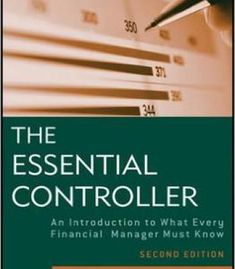 The Essential Controller: An Introduction To What Every Financial Manager Must Know 2nd Edition PDF