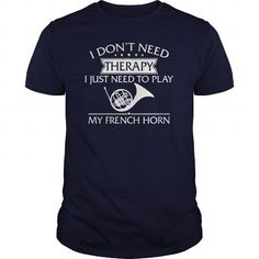 Cool and Awesome I Dont Need Therapy I Just Need To Play My French Horn Shirt Hoodie