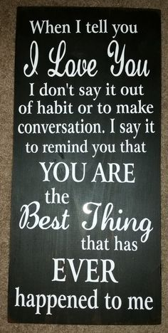 When I Say I Love You – Primitve Wood Sign This sign measures 12 by It is great for Cute Love Quotes, Love My Husband Quotes, Soulmate Love Quotes, I Love My Wife, Son Quotes, Love Quotes For Her, Daughter Quotes, Romantic Love Quotes, Love Yourself Quotes