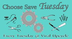 A new link up for bloggers!  Choose Save Tuesday / Every Tuesday at Viral Upcycle!