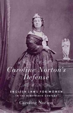 Caroline Norton's Defense: English Laws for Women in the Nineteenth Century