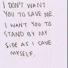 i don't want you to save me, i want you to stand by me as i save my self. exactly.