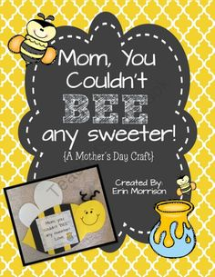 Mom, You Couldnt BEE Any Sweeter! A Mothers Day Craft from Erin Morrison on TeachersNotebook.com (10 pages)