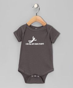 Take a look at this Charcoal 'I Do All My Own Stunts' Bodysuit - Infant by KidTeeZ on #zulily today!