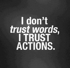 I dont trust words, i trust actions life quotes quotes quote trust life inspirational motivational life lessons