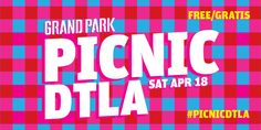 4/18  PicnicDTLA @ Grand Park's Event Lawn (between Spring and Broadway) | Los Angeles | California | United States