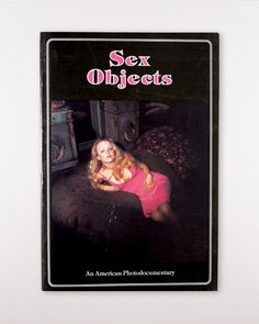 Sex Objects: An American Photodocumentary Eric Kroll Highly Uncomfortable Photo Books Erik Kessels / Paul Kooiker Photography Eric Kroll, Strand Bookstore, Film Man, Martin Parr, Book Stands, Printing Ink, Couples Images, Female Photographers, Female Images