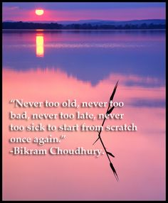 """""""Never too old, never too bad, never too late, never too sick to start from scratch once again. Never Too Old, Never Too Late, Live For Yourself, Improve Yourself, Bikram Yoga, Mental Strength, The Hard Way, Change Quotes, Words Of Encouragement"""