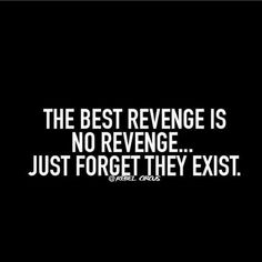No vengeance. Just forgetting Great Quotes, Quotes To Live By, Me Quotes, Motivational Quotes, Inspirational Quotes, Funny Quotes, Thats The Way, Note To Self, Good Advice
