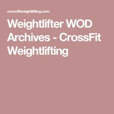 Weightlifter WOD Archives - CrossFit Weightlifting