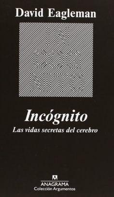 Incógnito : las vidas secretas del cerebro / David Eagleman ; traducción de Damià Alou http://encore.fama.us.es/iii/encore/record/C__Rb2520436?lang=spi