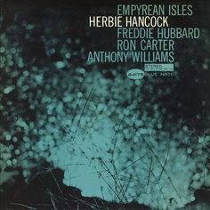 """""""Empyrean Isles""""- Classic Blue Note Album.   Herbie Hancock with some of THE best sidemen. Freddie Hubbard t.,  Ron Carter b., and Anthony (Tony) Williams, d."""