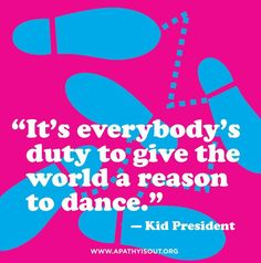 positive dance quote of the day Dance Like No One Is Watching, Just Dance, Make Me Happy, Make Me Smile, Kid President, Dance Humor, Dance Quotes, School Quotes, Quote Of The Day