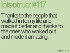 Thanks to the people that walked in to my life and made it better and thanks to the ones who walked out and made it amazing. | quotes | I ❤ Inspiration