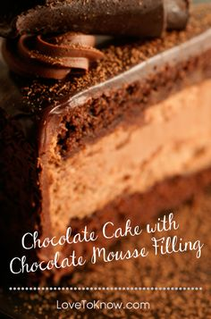 Oh my chocolate! Recipe for a delicious chocolate cake with chocolate mousse filling and chocolate ganache frosting. YUM.