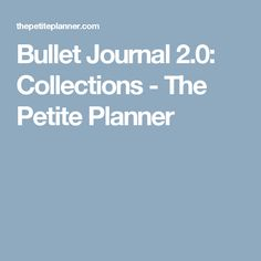 Bullet Journal 2.0: Collections - The Petite Planner