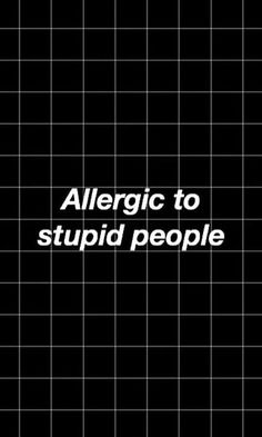 Allergic to stupid people Allergic to people .- Alérgica a pessoas estúpidas Alérgica a pessoas estúpidas Allergic to stupid people Allergic to stupid people - Sarcastic Wallpaper, Sassy Wallpaper, Words Wallpaper, Tumblr Wallpaper, Black Wallpaper, Kawaii Wallpaper, Wallpaper Backgrounds, Mustard Wallpaper, Cool Backgrounds For Iphone