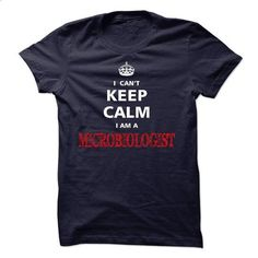 Can not keep calm I am a MICROBIOLOGIST - make your own t shirt #tee test #geek t shirts