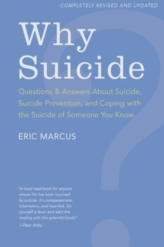 Why Suicide?: Questions and Answers About Suicide, Suicide Prevention, and Coping with the Suicide of Someone You Know by Eric Marcus. Save 36 Off!. $9.65. Edition - Rev Upd. Publisher: HarperOne; Rev Upd edition (August 24, 2010). Author: Eric Marcus