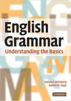 English grammar : understanding the basics / Evelyn P. Altenberg and Robert M. Vago. -- Cambridge ; New York : University of Cambridge, 2010 en http://absysnet.bbtk.ull.es/cgi-bin/abnetopac?TITN=458257