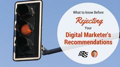 Think Twice Before Rejecting Digital Marketing Recommendations
