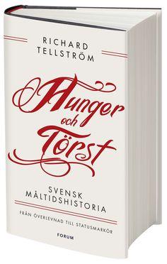 Hunger och törst : svensk måltidshistoria från överlevnad till statusmarkör / Richard Tellström .... #livsmedel #matlagning #historia