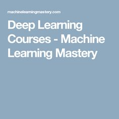 Deep Learning Courses - Machine Learning Mastery