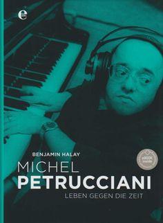 Benajmin Halay: Michel Petrucciani - Leben gegen die Zeit  Edel 978-3-8419-0174-3
