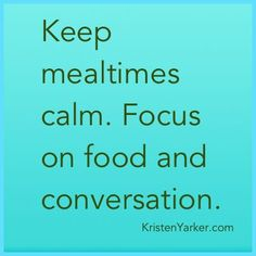 A pleasant environment at the table encourages kids to eat well more effectively than cajoling them for 2 more bites.