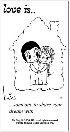 Love Is... someone to share your dream with.