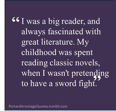 That quote suits me perfectly, except I never pretended to have a sword fight, they were quite real. :)