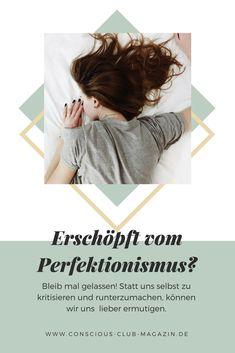 Du leidest an Perfektionismus? Bleib mal gelassen und sorg für dich selbst! In der ersten Ausgabe des Conscious Club Magazins dreht sich alles um das Thema Imperfektionismus. Hier erfährst du mehr. #consciousclubmagazin #bewusstleben #bewusstleben #mindset #perfektionismus