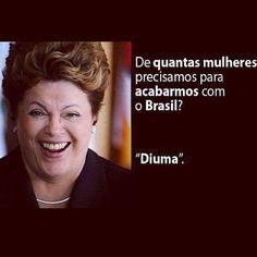 FORA DILMA - DE QUANTAS MULHERES PRECISAMOS PARA ACABARMOS COM O BRASIL - DIUMA