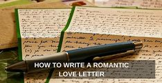How to Write a Romantic Love Letter