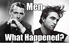 What did happen? Men used to be so manly! (And they combed their hair.)